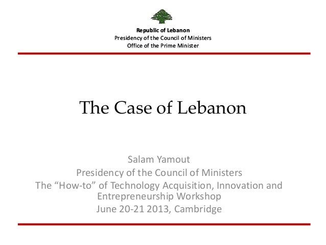 Republic of Lebanon Presidency of the Council of Ministers Office of the Prime Minister The Case of Lebanon Salam Yamout P...