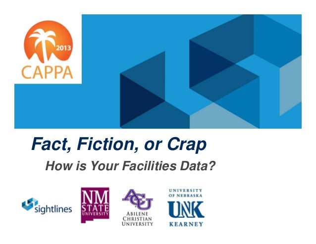 Is Your Facilities Data Fact, Fiction, or Crap? - Creating Facilities Intelligence for Data Driven Decision Making on Campus