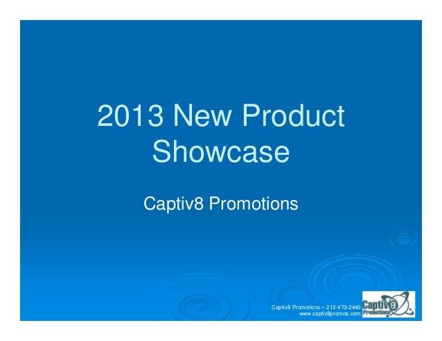 2013 New Product   Showcase  Captiv8 Promotions                Captiv8 Promotions – 212-473-2440                          ...