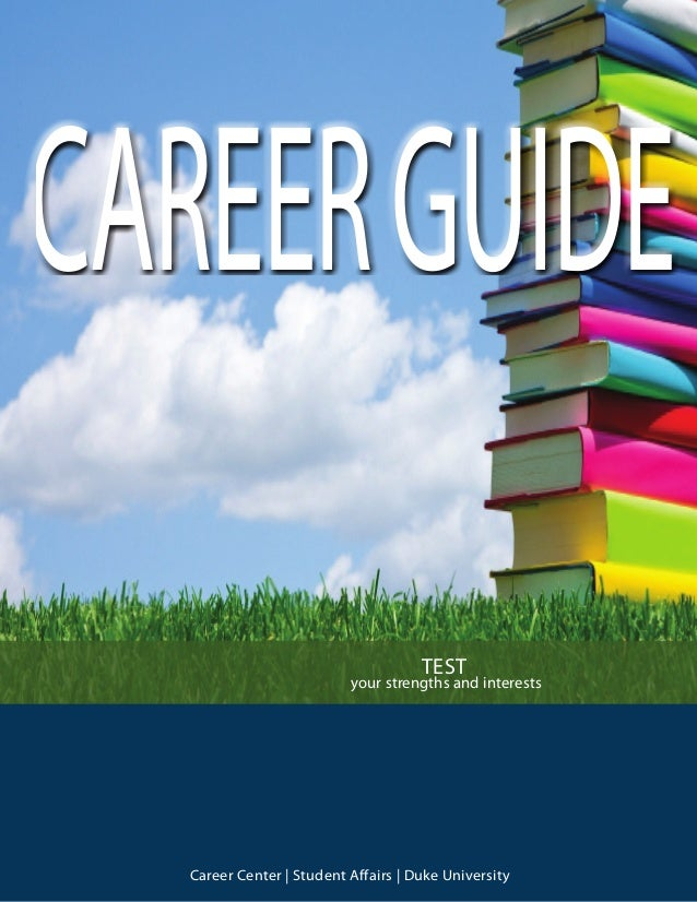 1 TEST your strengths and interests Career Center | Student Affairs | Duke University CAREERGUIDE UNCOVER what drives you ...