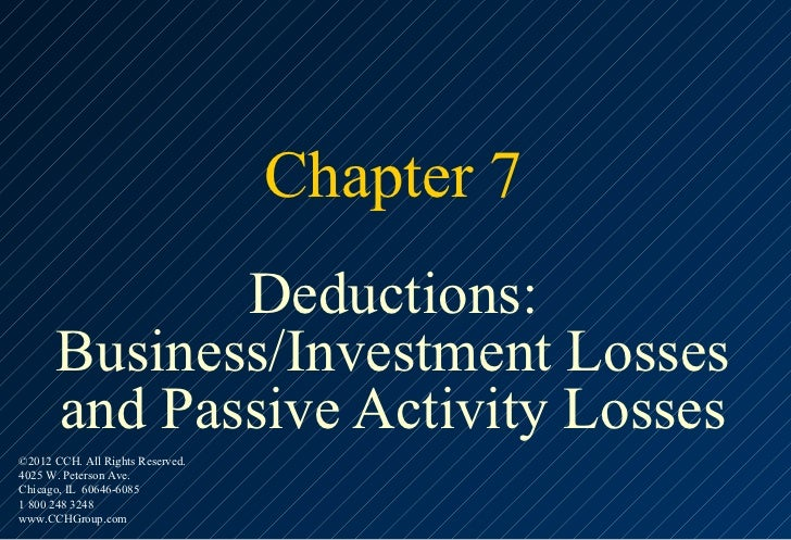Chapter 7             Deductions:      Business/Investment Losses      and Passive Activity Losses©2012 CCH. All Rights Re...