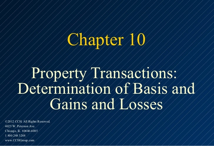 Chapter 10         Property Transactions:        Determination of Basis and            Gains and Losses©2012 CCH. All Righ...