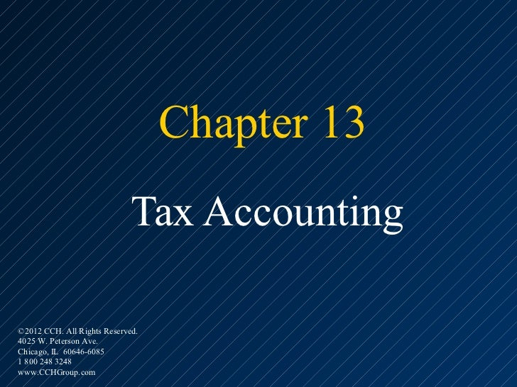 Chapter 13                             Tax Accounting©2012 CCH. All Rights Reserved.4025 W. Peterson Ave.Chicago, IL 60646...