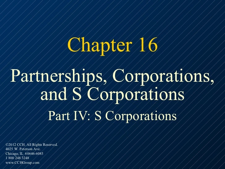 Chapter 16  Partnerships, Corporations,      and S Corporations                         Part IV: S Corporations©2012 CCH. ...