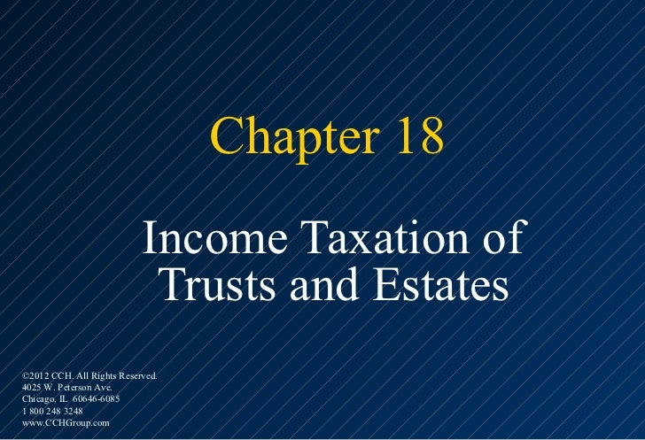 Chapter 18                           Income Taxation of                            Trusts and Estates©2012 CCH. All Rights...