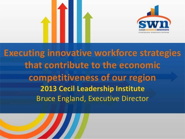 Executing innovative workforce strategies    that contribute to the economic     competitiveness of our region        2013...