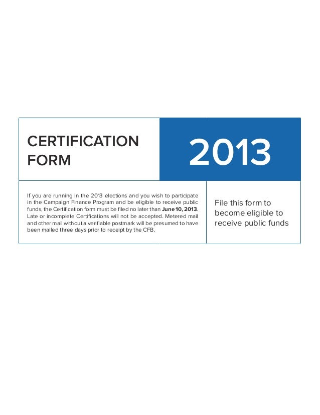 CERTIFICATIONFORM 2013If you are running in the 2013 elections and you wish to participatein the Campaign Finance Program ...