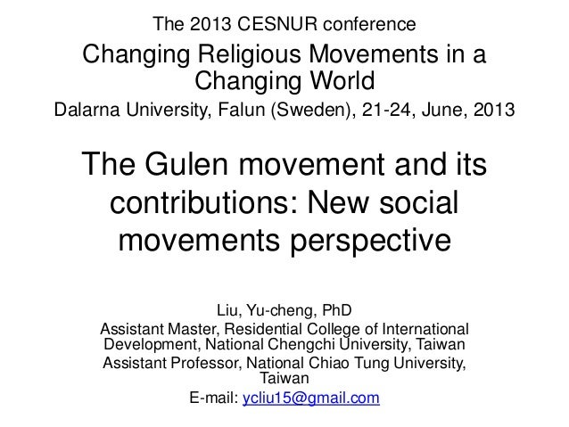 The Gulen movement and itscontributions: New socialmovements perspectiveLiu, Yu-cheng, PhDAssistant Master, Residential Co...