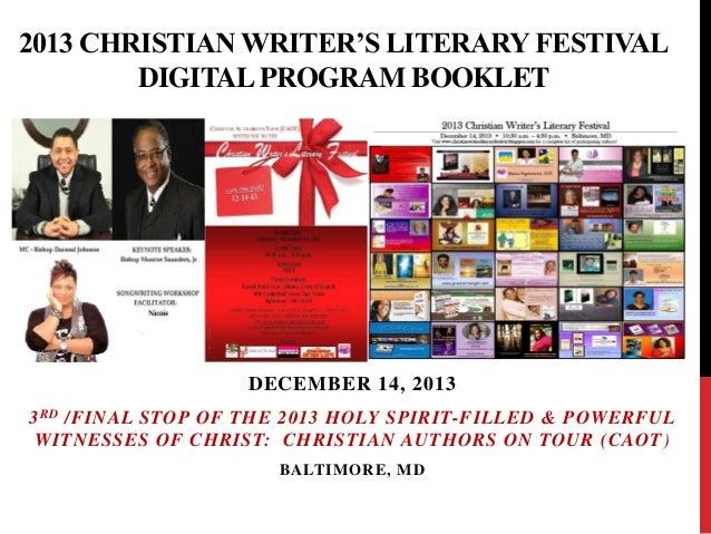 2013 CHRISTIAN WRITER'S LITERARY FESTIVAL DIGITAL PROGRAM BOOKLET  DECEMBER 14, 2013 3 RD /FINAL STOP OF THE 2013 HOLY SPI...
