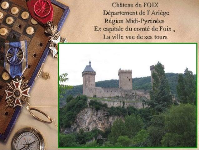 Château de FOIXChâteau de FOIX Département de l'AriègeDépartement de l'Ariège Région Midi-PyrénéesRégion Midi-Pyrénées Ex ...