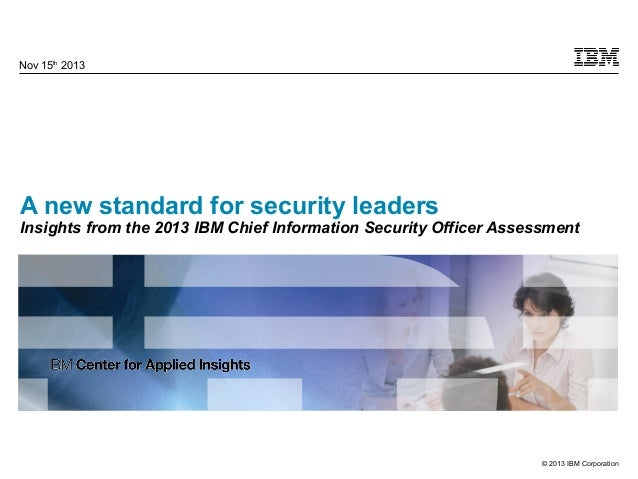 Nov 15th 2013  A new standard for security leaders  Insights from the 2013 IBM Chief Information Security Officer Assessme...