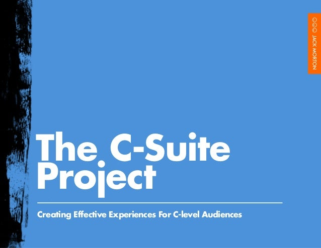 The C-SuiteProjectCreating Effective Experiences For C-level Audiences