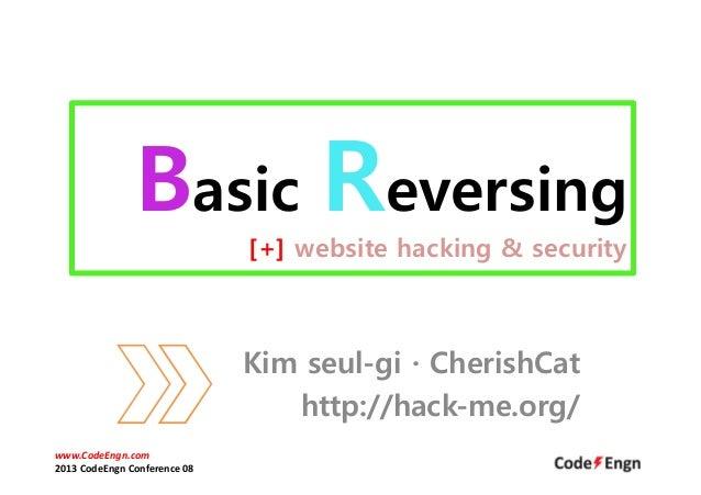 Basic Reversing [+] website hacking & security Kim seul-gi · CherishCat http://hack-me.org/ www.CodeEngn.com 2013 CodeEngn...