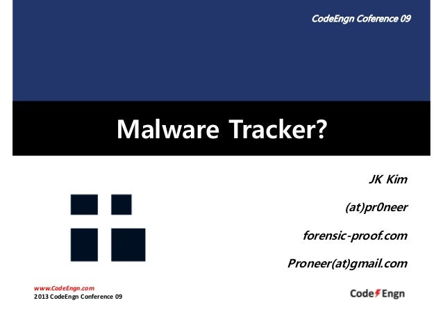 CodeEngn Coference 09  Malware Tracker? JK Kim (at)pr0neer forensic-proof.com Proneer(at)gmail.com www.CodeEngn.com 2013 C...
