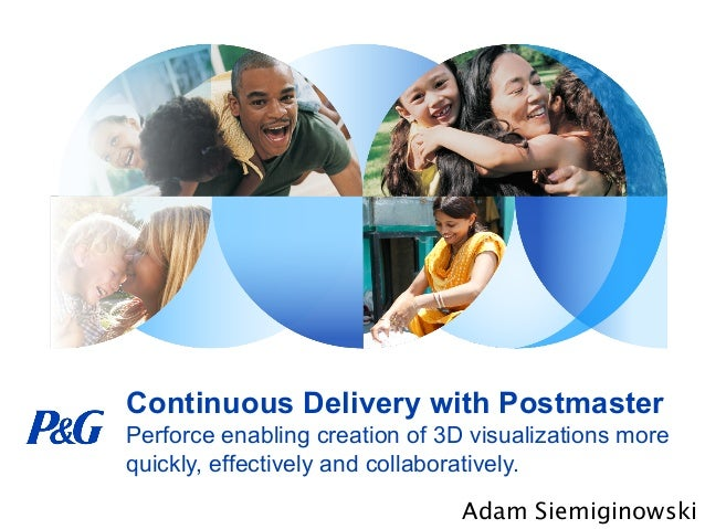 Continuous Delivery with Postmaster Perforce enabling creation of 3D visualizations more quickly, effectively and collabor...