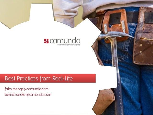 Best Practices from Real-Life falko.menge@camunda.com bernd.ruecker@camunda.com