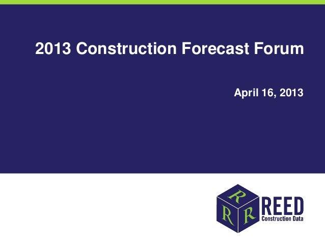 2013 Construction Forecast Forum                       April 16, 2013