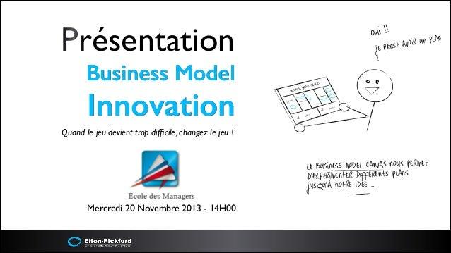 Présentation   Business Model  Innovation  i !! ou  n plan avoir u e pense j !  AS EL CANV MOD SINESS BU  €  naires Parte...