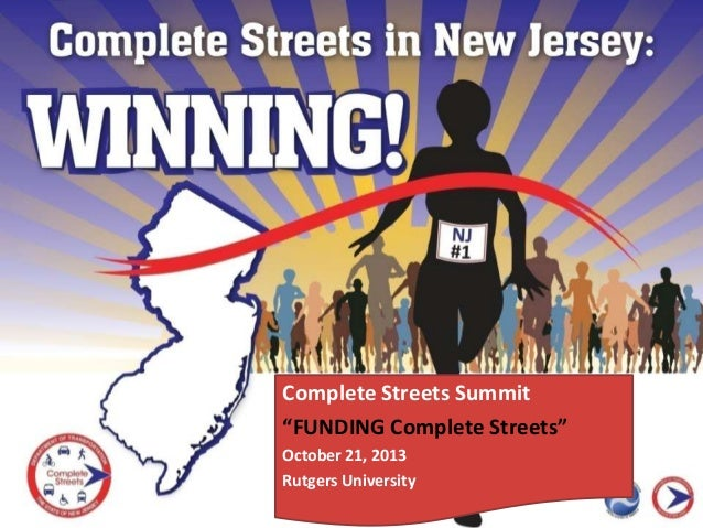 """Complete Streets Summit """"FUNDING Complete Streets"""" October 21, 2013 Rutgers University"""