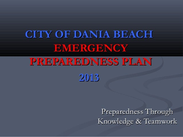 CITY OF DANIA BEACHCITY OF DANIA BEACHEMERGENCYEMERGENCYPREPAREDNESS PLANPREPAREDNESS PLAN20132013Preparedness ThroughPrep...