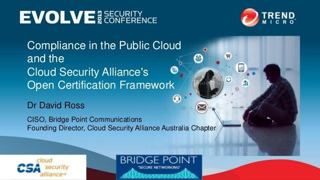 Compliance in the Public Cloudand theCloud Security AlliancesOpen Certification FrameworkDr David RossCISO, Bridge Point C...