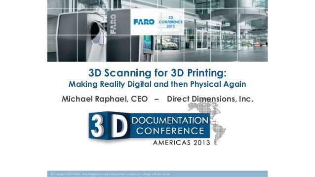 3D Scanning for 3D Printing:  Making Reality Digital and then Physical Again  Michael Raphael, CEO –  Direct Dimensions, I...