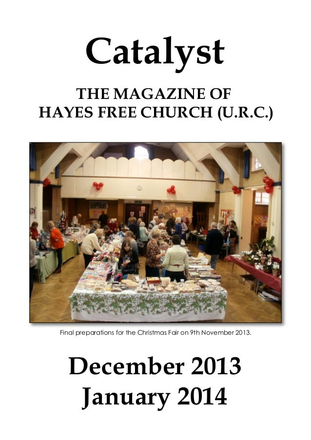 Catalyst THE MAGAZINE OF HAYES FREE CHURCH (U.R.C.)  Final preparations for the Christmas Fair on 9th November 2013.  Dece...