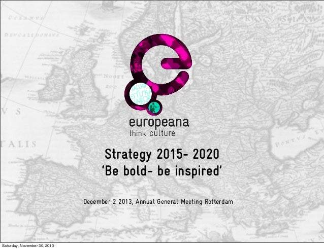 Strategy 2015- 2020 'Be bold- be inspired' December 2 2013, Annual General Meeting Rotterdam  Saturday, November 30, 2013