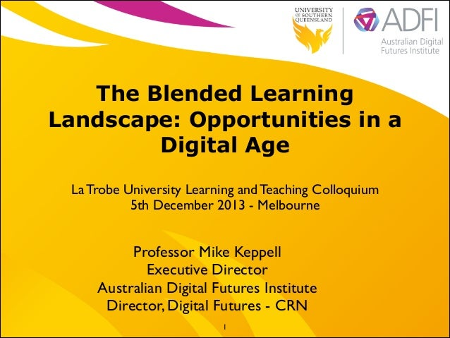 The Blended Learning Landscape: Opportunities in a Digital Age La Trobe University Learning and Teaching Colloquium   5th...
