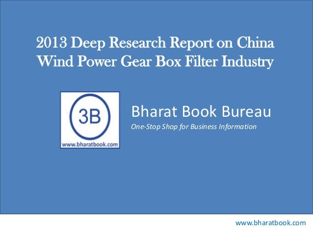 Bharat Book Bureau www.bharatbook.com One-Stop Shop for Business Information 2013 Deep Research Report on China Wind Power...