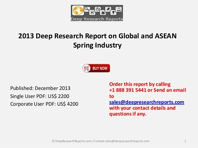 2013 Deep Research Report on Global and ASEAN Spring Industry  Published: December 2013 Single User PDF: US$ 2200 Corporat...