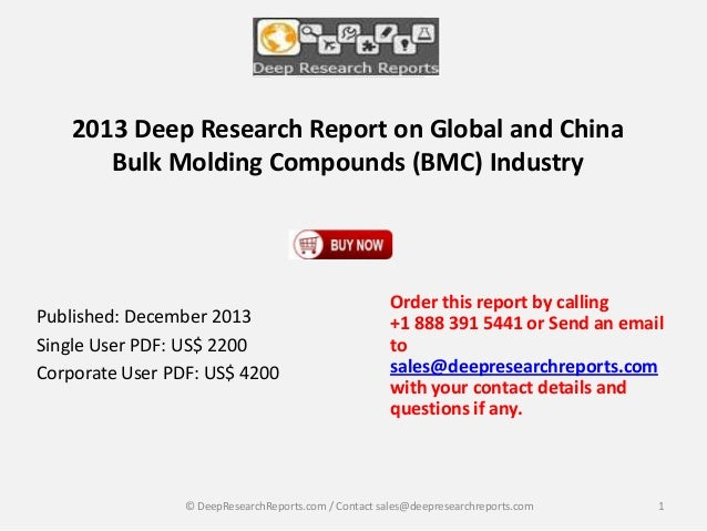 2013 Deep Research Report on Global and China Bulk Molding Compounds (BMC) Industry  Published: December 2013 Single User ...