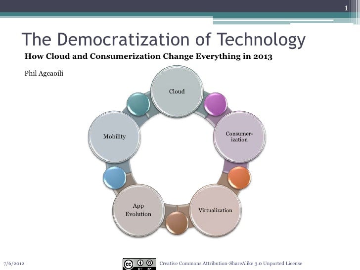 1      The Democratization of Technology           How Cloud and Consumerization Change Everything in 2013           Phil ...