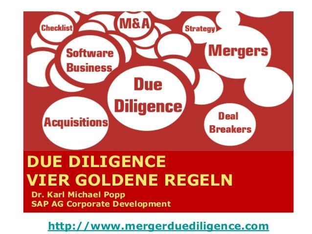 DUE DILIGENCE VIER GOLDENE REGELN Dr. Karl Michael Popp SAP AG Corporate Development  http://www.mergerduediligence.com
