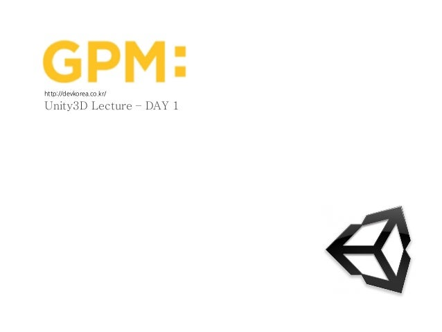 Copyright GPM co. Ltd all rights reserved http://devkorea.co.kr Copyright ⓒ 2006 GPMService. All right reserved. Unity3D L...