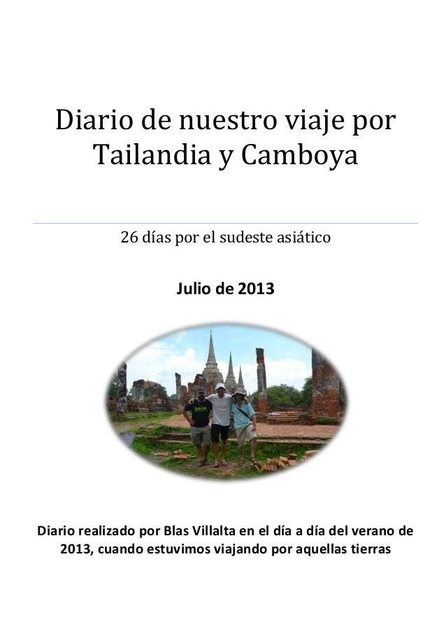 Diario de nuestro viaje por Tailandia y Camboya 26 días por el sudeste asiático Julio de 2013 Diario realizado por Blas Vi...