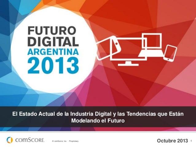El Estado Actual de la Industria Digital y las Tendencias que Están Modelando el Futuro  © comScore, Inc.  Proprietary.  O...