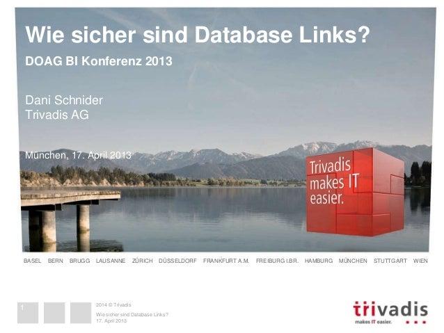 Wie sicher sind Database Links?  DOAG BI Konferenz 2013  Dani Schnider  Trivadis AG  München, 17. April 2013  BASEL BERN B...