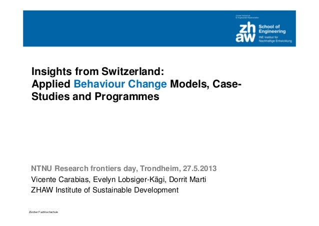 Zürcher Fachhochschule Insights from Switzerland: Applied Behaviour Change Models, Case- Studies and Programmes NTNU Resea...