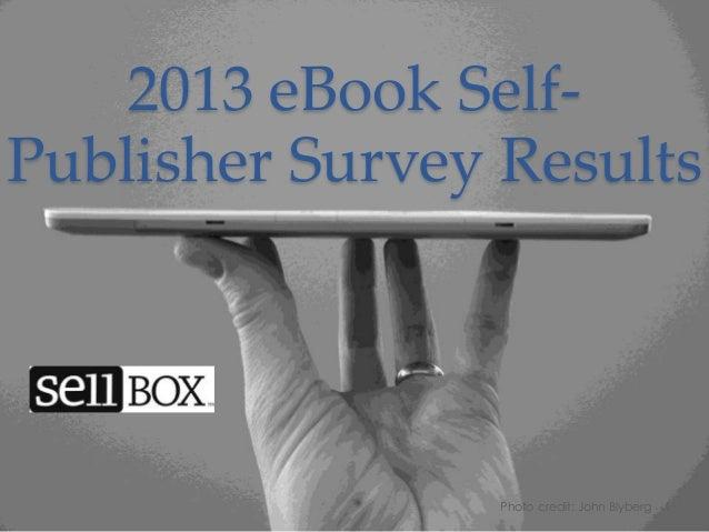 2013 eBook SelfPublisher Survey Results  Photo credit: John Blyberg  1