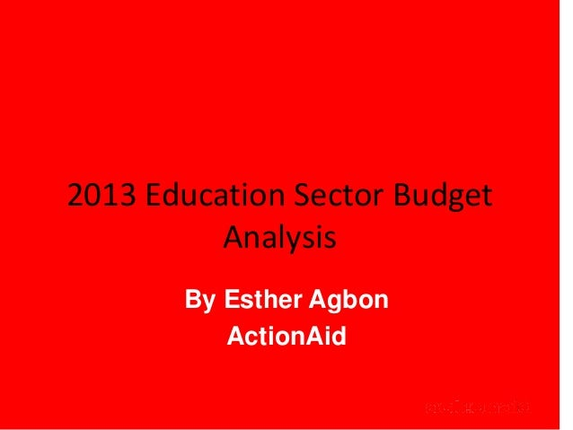 2013 Education Sector Budget          Analysis       By Esther Agbon          ActionAid