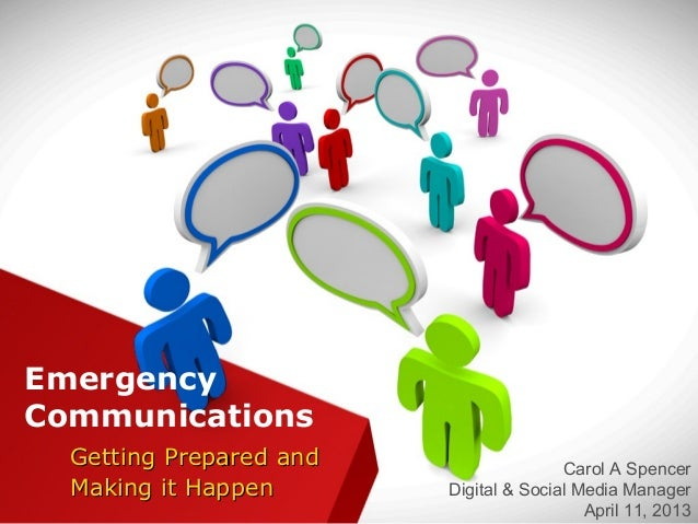 Emergency Communications Getting Prepared and Making it Happen  Carol A Spencer Digital & Social Media Manager April 11, 2...
