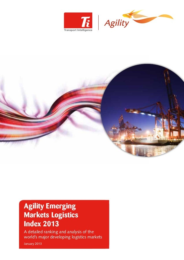 Agility EmergingMarkets LogisticsIndex 2013A detailed ranking and analysis of theworld's major developing logistics market...