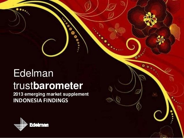 INDONESIA FINDINGS Edelman trustbarometer 2013 emerging market supplement