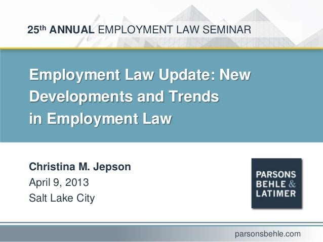 Employment Law Update: NewDevelopments and Trendsin Employment LawChristina M. JepsonApril 9, 2013Salt Lake City25th ANNUA...