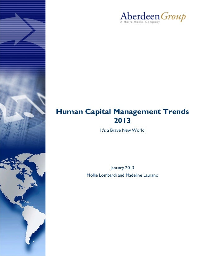 Human Capital Management Trends 2013 It's a Brave New World January 2013 Mollie Lombardi and Madeline Laurano