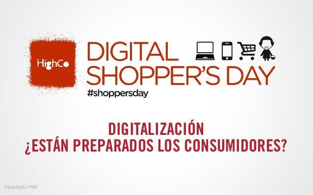 Digitalización: ¿Están preparados los consumidores?  Estudio ipsos highco spain 2013