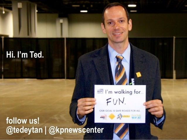 Hi. I'm Ted.follow us!@tedeytan   @kpnewscenter