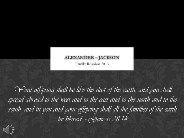 Family Reunion 2013ALEXANDER – JACKSONYour offspring shall be like the dust of the earth, and you shallspread abroad to th...