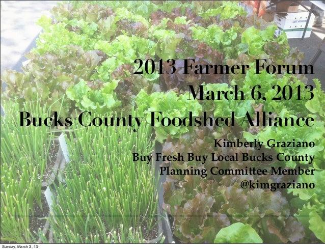 2013 Farmer Forum                        March 6, 2013        Bucks County Foodshed Alliance                              ...